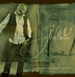 Joel Wade - Things That Matter Most [CD 2011]